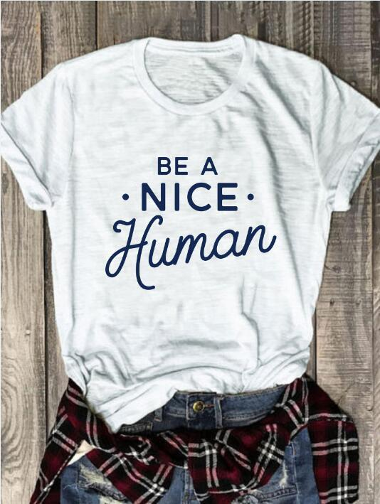 fc273307 New Arrive Summer Stylish Tee Vintage Slogan Be A Nice Human T Shirt Funny  Graphic Tops Grunge Cotton Popular Outfits Y190123 Ti Shirt Best T Shirt  Sites ...