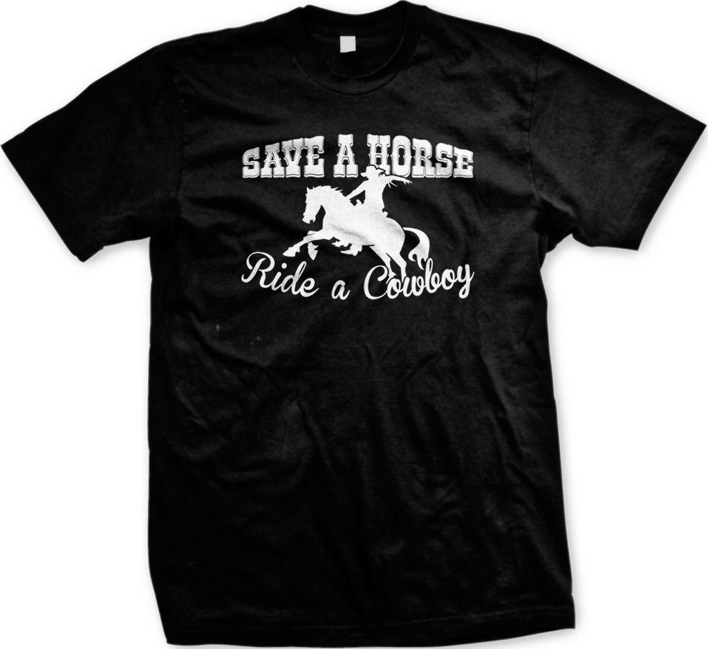 1ec7d2515 Save a Horse Ride a Cowboy Cowgirl Funny Rodeo Southern Sayings Men's  T-shirt jacket croatia leather tshirt