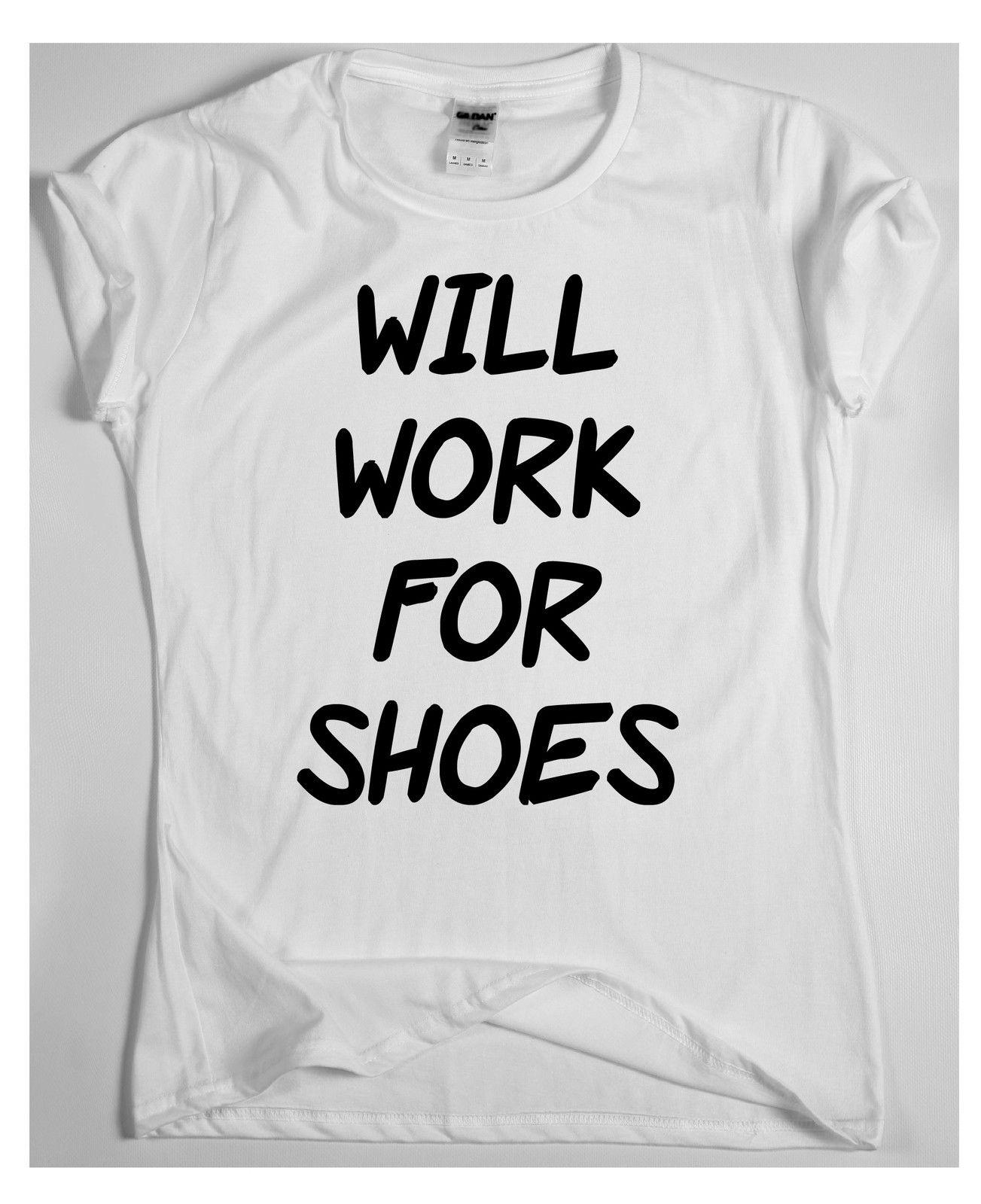 Funny t shirts tops rude slogan tee joke shirt humour will work for shoes  Style Round Style tshirt Tees Custom Jersey t shirt