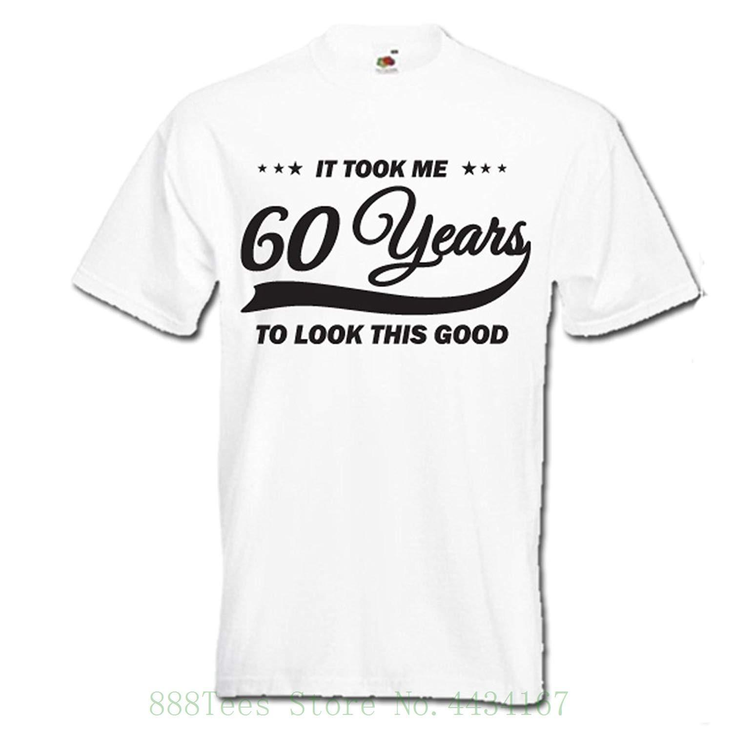 726adbb1 It Took Me 60 Years To Look This Good , Funny 60th Birthday Gift Idea ,  Mens Womens Unisex T Shirt Tshirt Casual O Neck Buy Tees Funniest T Shirt  From ...