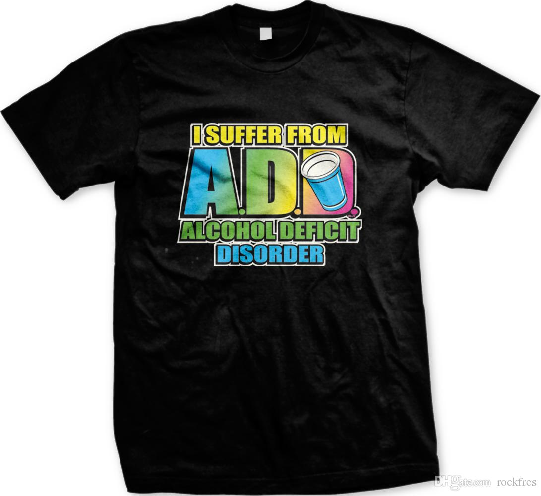 488e2c1f7 I Suffer From ADD Alcohol Deficit Disorder Drinking Funny Mens T Shirt Cool T  Shirt Online T Shirt 24 Hours From Rockfres, $10.19| DHgate.Com