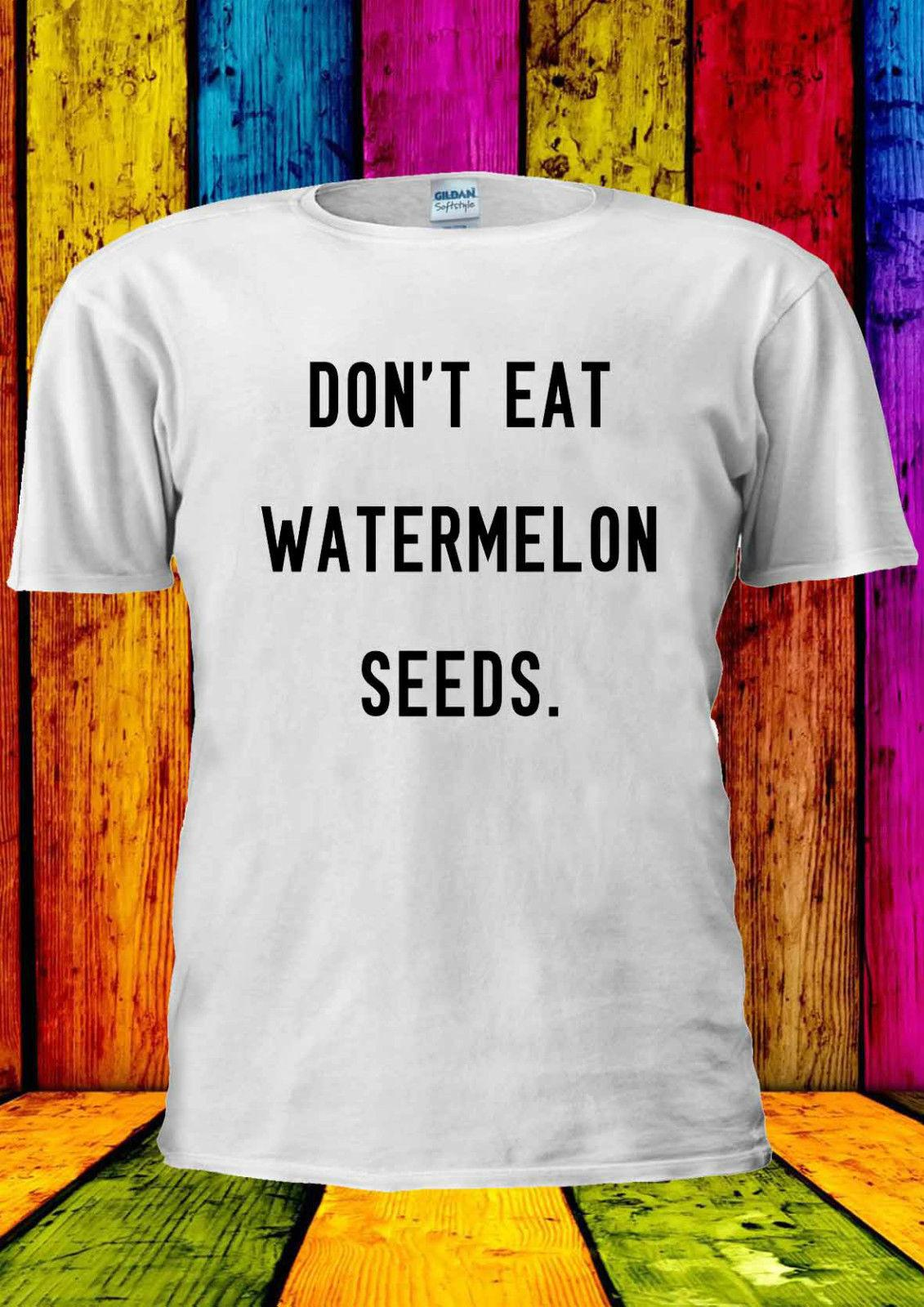 adad500490 Don't Eat Watermelon Seed Funny T-shirt Vest Tank Top Men Women Unisex 1379  Funny free shipping Casual Tshirt top