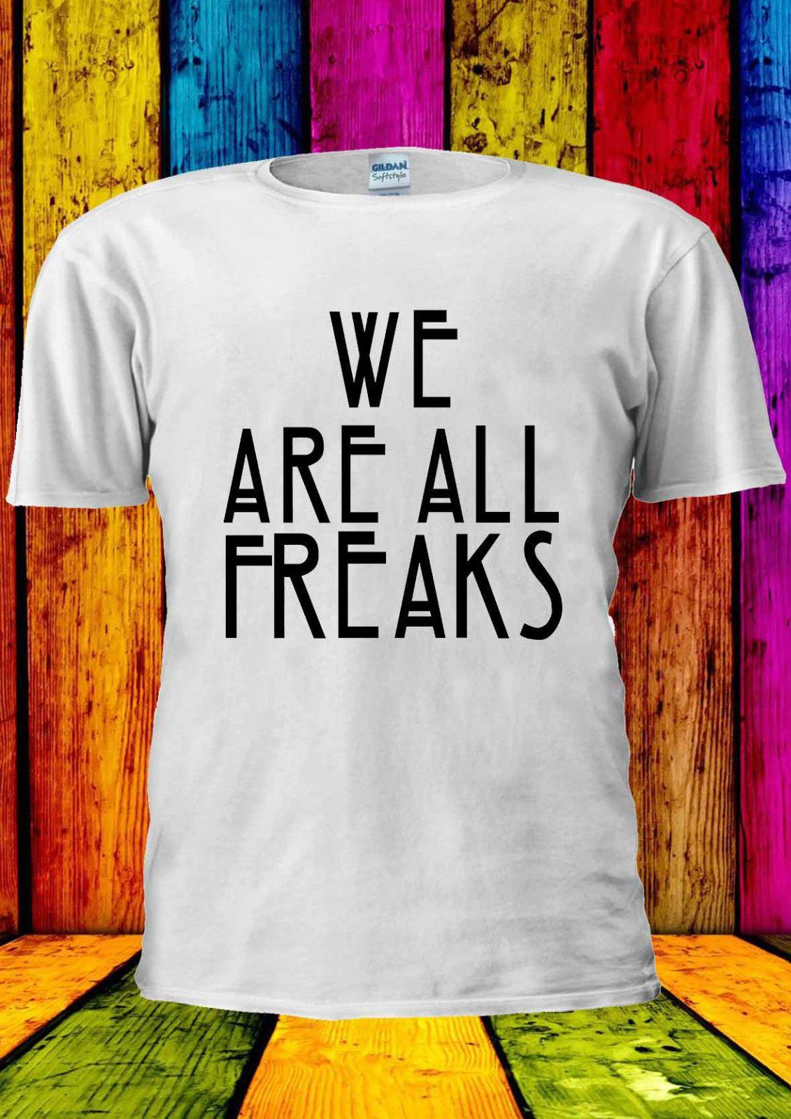 2628d439e82583 We Are All Freaks Funny Tumblr Urban T Shirt Vest Tank Top Men Women Unisex  1773 Adult T Shirt Cotton