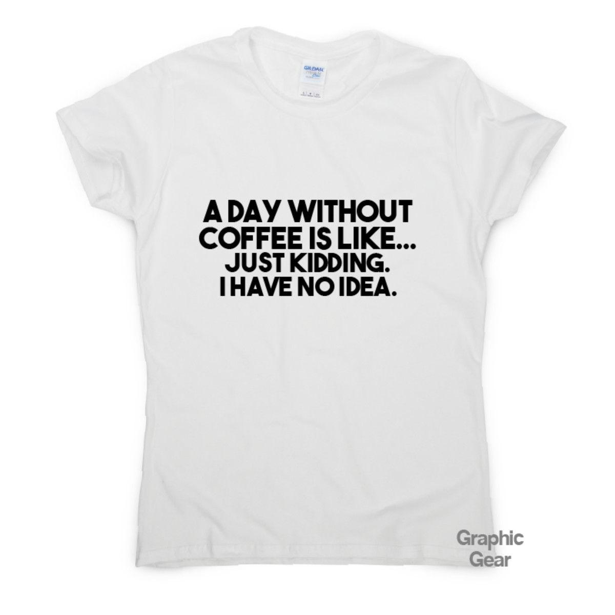 4c427629 A Day Without Coffee Funny T Shirts Awesome Gift Her Womens Sarcastic  Slogan TopFunny Unisex Casual Tshirt Top Discounted T Shirts Tee Shirt Of  The Day From ...