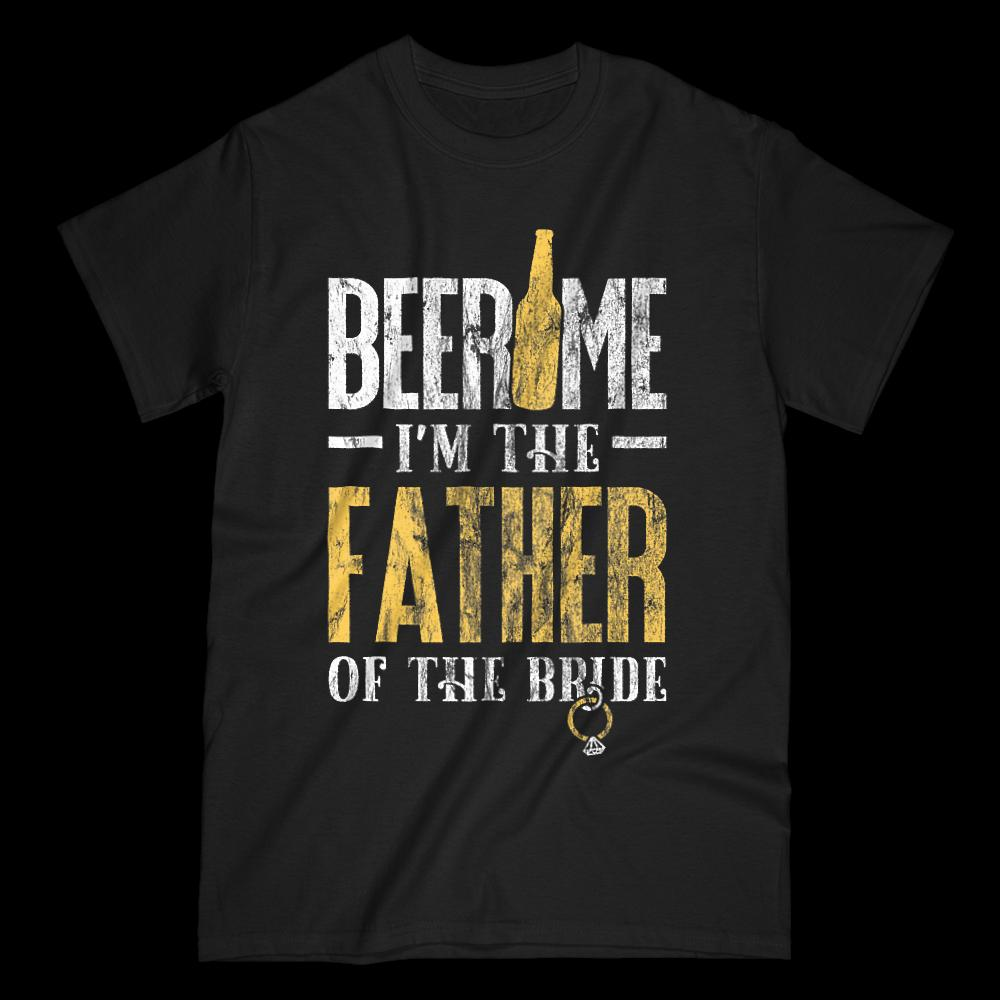 a33d37f7 Wedding Shirt for Dad Beer Me I'm Father of Bride Funny Tee 2018 New Short  Sleeve Men T Shirt 100% Cotton Family Top Tee