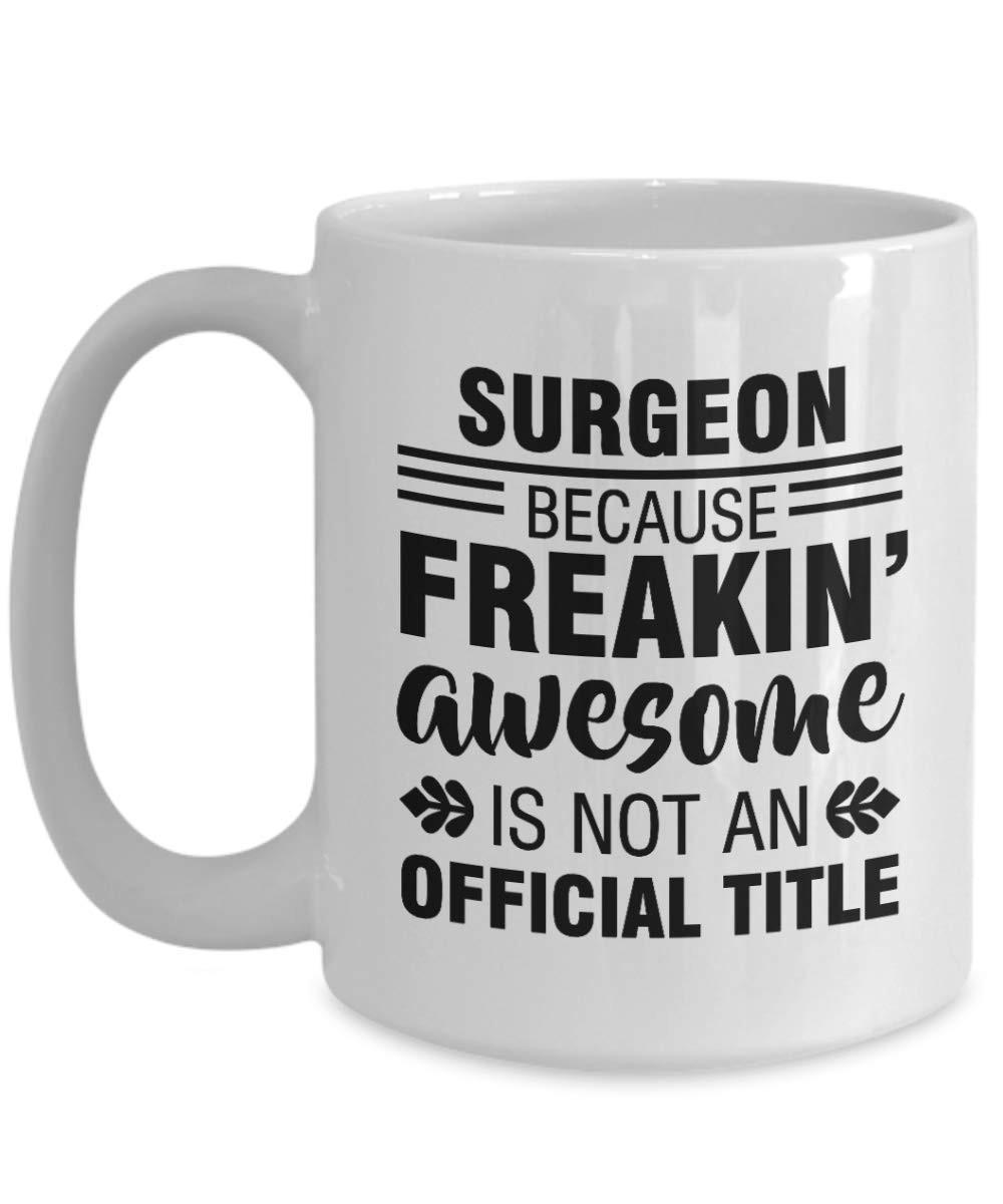 Surgeon Mug Because Freakin Awesome Is Not An Official Title Best Gifts Ideas For Coworker, Men, Dad, Man, Husband Order Personalized Mugs Order Photo Mugs ...