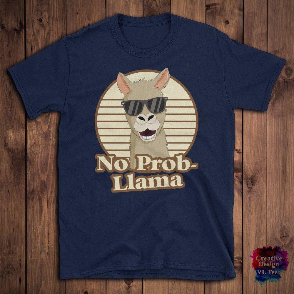 0f0fffcab Funny No Prob Llama, No Problem LLama Birthday Gift, Men, Women, Kids T  ShirtFunny Unisex Casual Tshirt Teet Shirts Tee Shirts For Sale From  Burnthebeans, ...