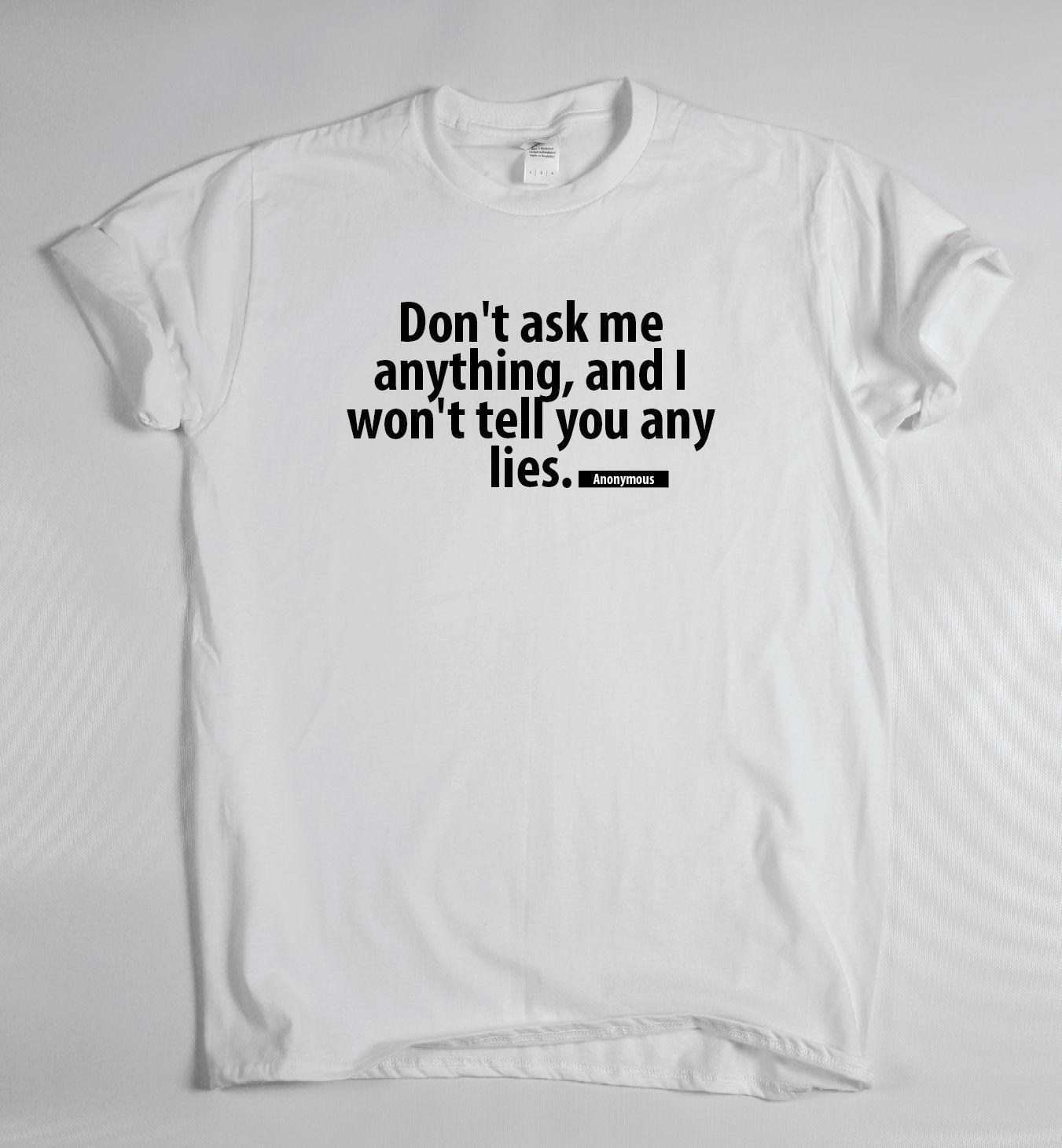6f3dfe933 Don't Ask Me Anything - funny saying T-shirt mens womens quote sarcasm  ladiesFunny free shipping Unisex Casual Tshirt top