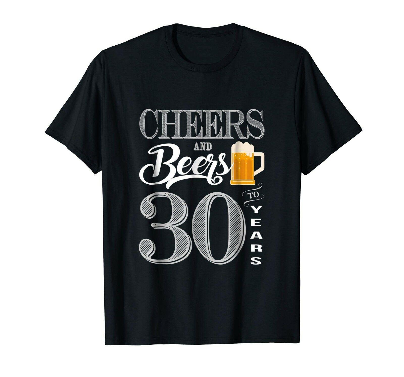 30874a978 Birthday Year T Shirt, Cheers And Beers For Thirty Years 30th Birthday Tee  TopFunny Unisex Casual Tshirt Top Of T Shirts Online Buy T Shirts From ...
