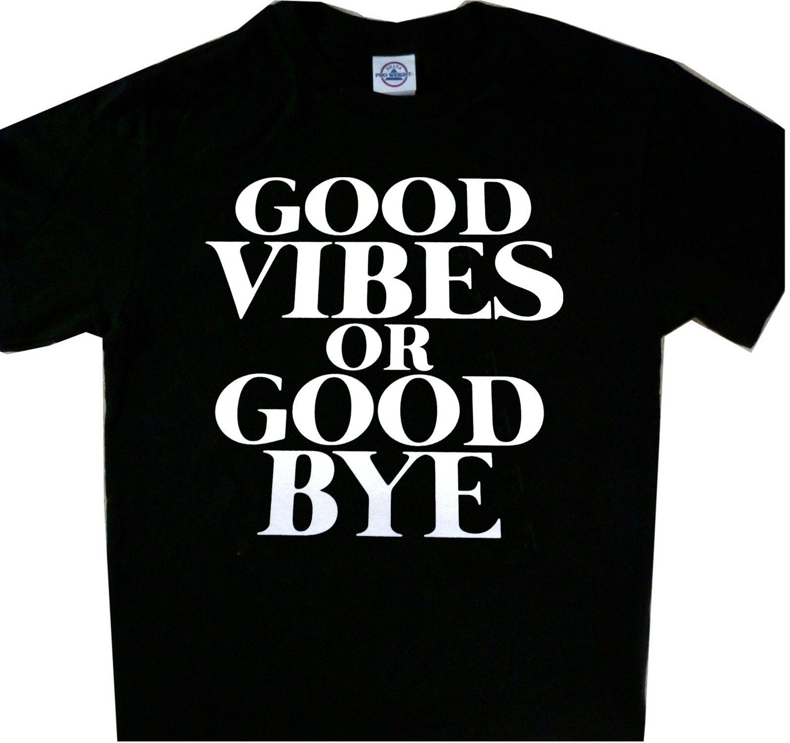 1386f8da Good Vibes Or Good Bye Adult New Tee Black T'ShirtFunny Unisex Casual Tee  Gift Irish T Shirts Art T Shirts From Buttonitbadges, $12.96| DHgate.Com