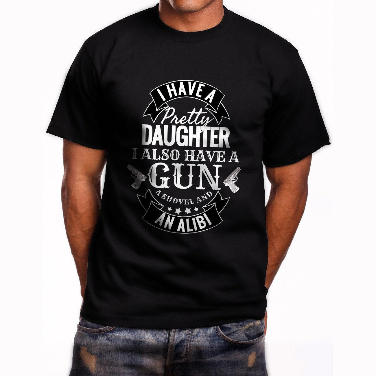 8b7500b220b I Have A Pretty Daughter I Also Have A Gun A Shovel An Alibi Men S Black T  Shirt Tee Shirt Shop Online One T Shirt A Day From Goodday065