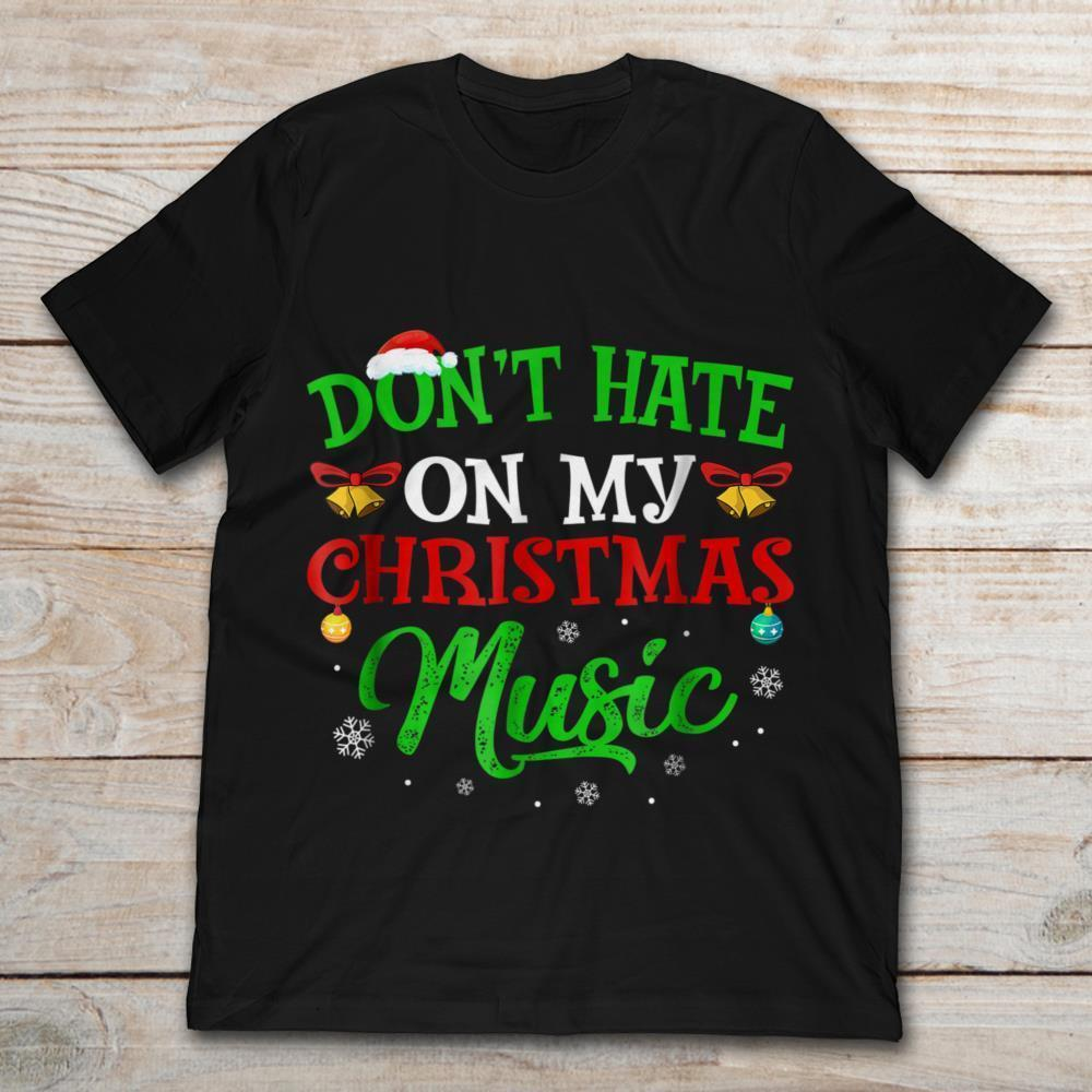 Don T Hate On My Christmas Music Xmas Holiday Gift Ideas Top Tee Chinese Style Official T Shirt New Funny Tee Shirts