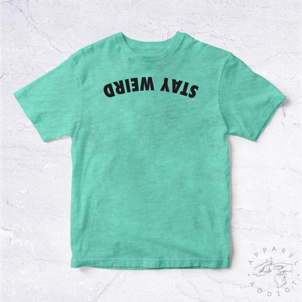 09a7dcc7a NEW Tee Shirt Stay Weird BIO Reverse Awkward Anti Social Alone Strange  BizarreFunny Unisex Casual Tshirt T Shirt Printers Retro Shirts From  Colourfashion, ...