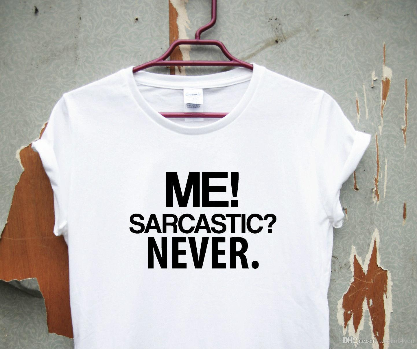 160595b2f4e87 Me Sarcastic? - Funny Saying T-Shirt Mens Womens Quote Sarcasm Ladies  Slogan Top Tee Shirt Men's Printing Custom Short Sleeve Boyfriend's Bi