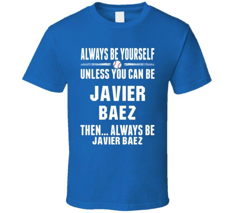 Javier Baez Be Yourself Chicago Baseball Cool Fan Essential T ShirtFunny free shipping Unisex Casual Tshirt