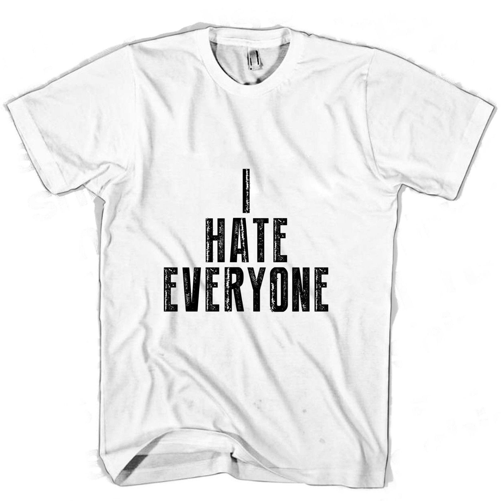FUN T-SHIRT I HATE EVERYONE