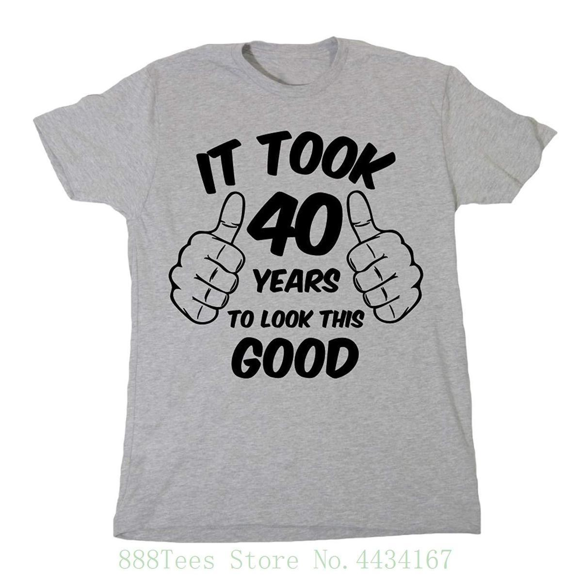 Postees It Took 40 Years To Look This Good 40th Birthday T Shirt Mens Hipster Short Sleeve Tee Tops Latest Shirts Design Best From Yubin10