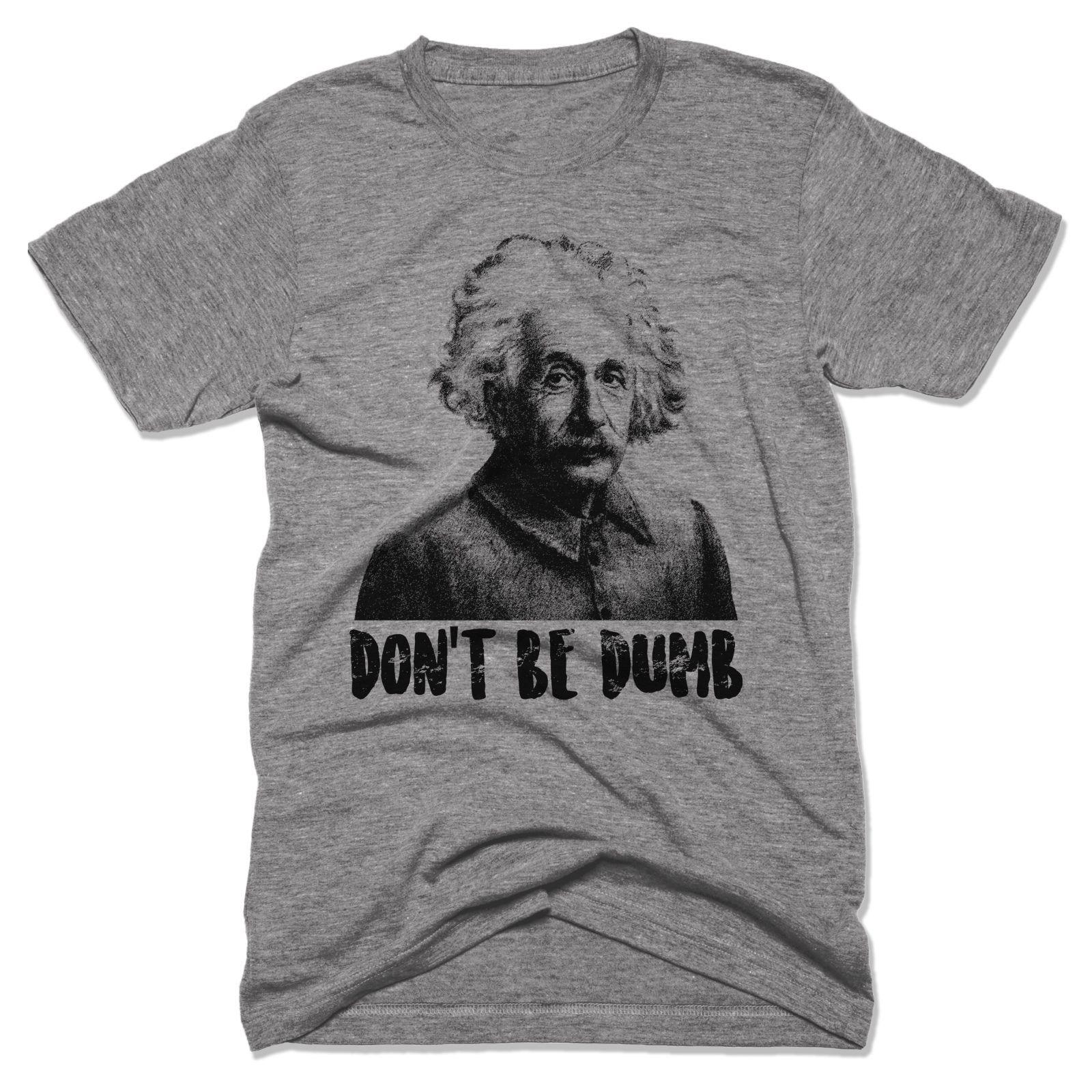 cadbb9710 Albert Einstein Shirt Don't Be Dumb Funny Tees Science Geek Nerd Math Funny  free shipping Unisex Tshirt top