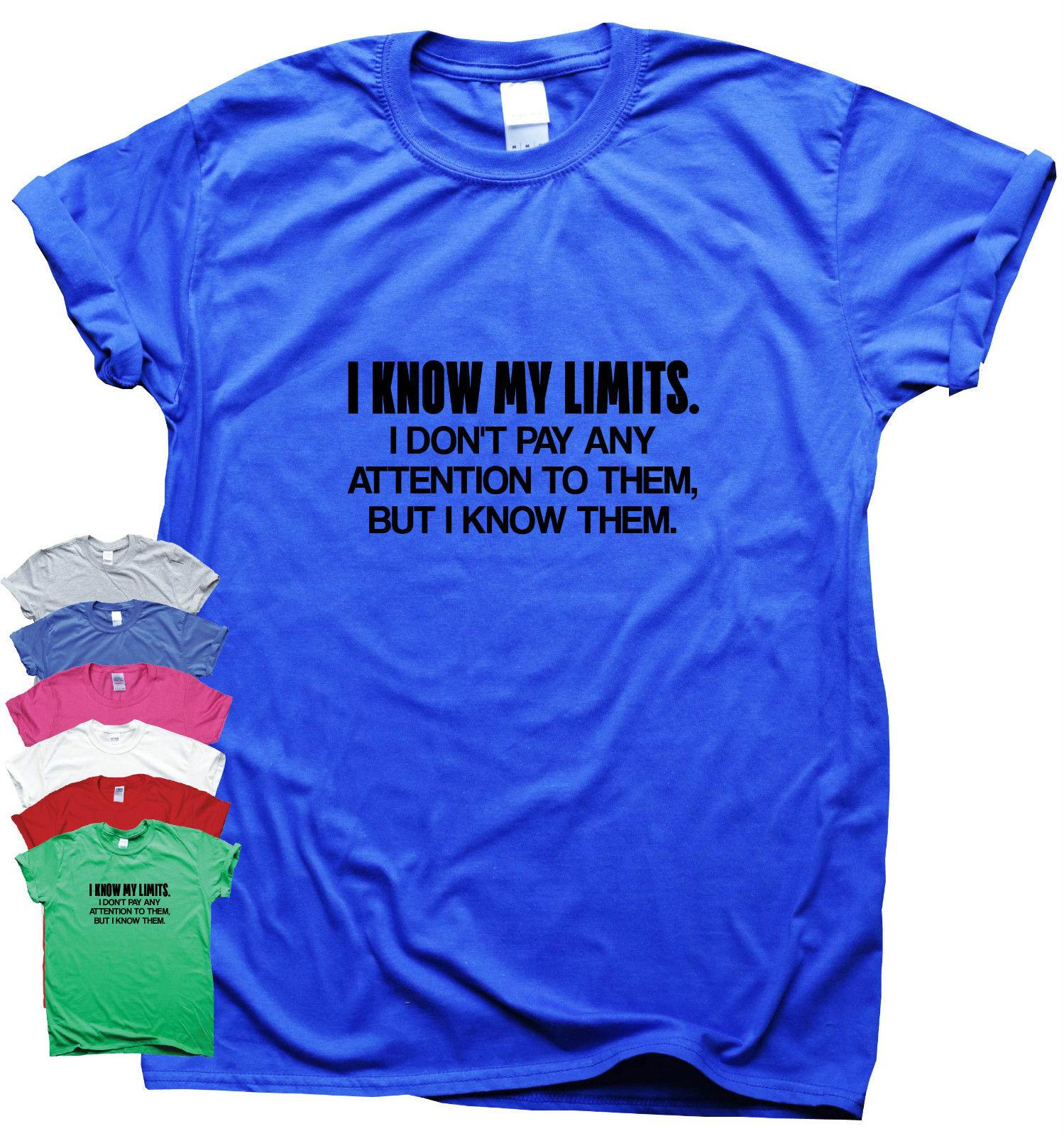 20113a251 I Know My Limits Funny T Shirts Gift Mens Womens Slogan Top Humour Sarcastic  TeeFunny Unisex Casual Top Be Awesome T Shirt Print On Tee Shirt From ...