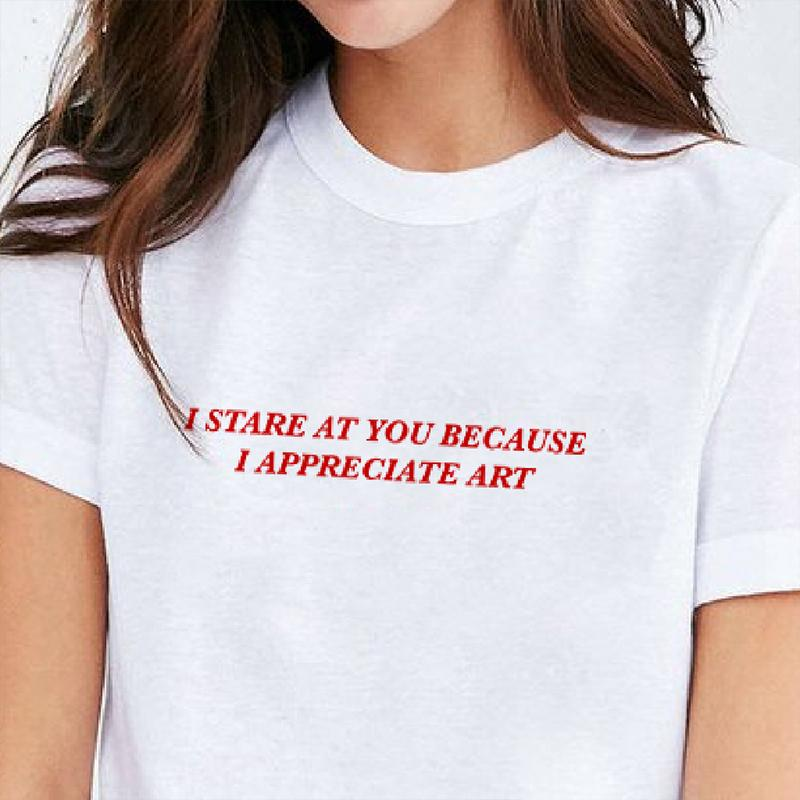 64d342a1b 2019 I Stare At You Because I Appreciate Art Women Causal T Shirt Tumblr  Fashion Tees 90s Aesthetic Summer Cotton Tops Drop Shipping C19041702 From  Shen06, ...