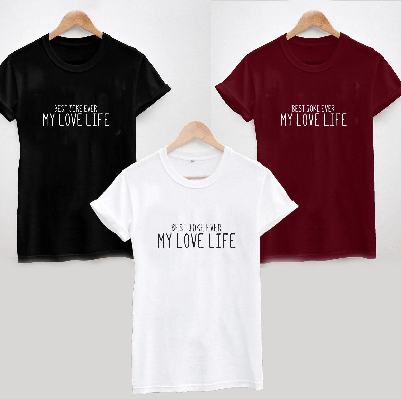 e19ff49b BEST JOKE EVER MY LOVE LIFE T SHIRT CUTE FUNNY SARCASTIC TRUE LADIES UNISEX  Awesome T Shirts For Men T Shirts Shopping Online From Ppcup, $16.24|  DHgate.Com