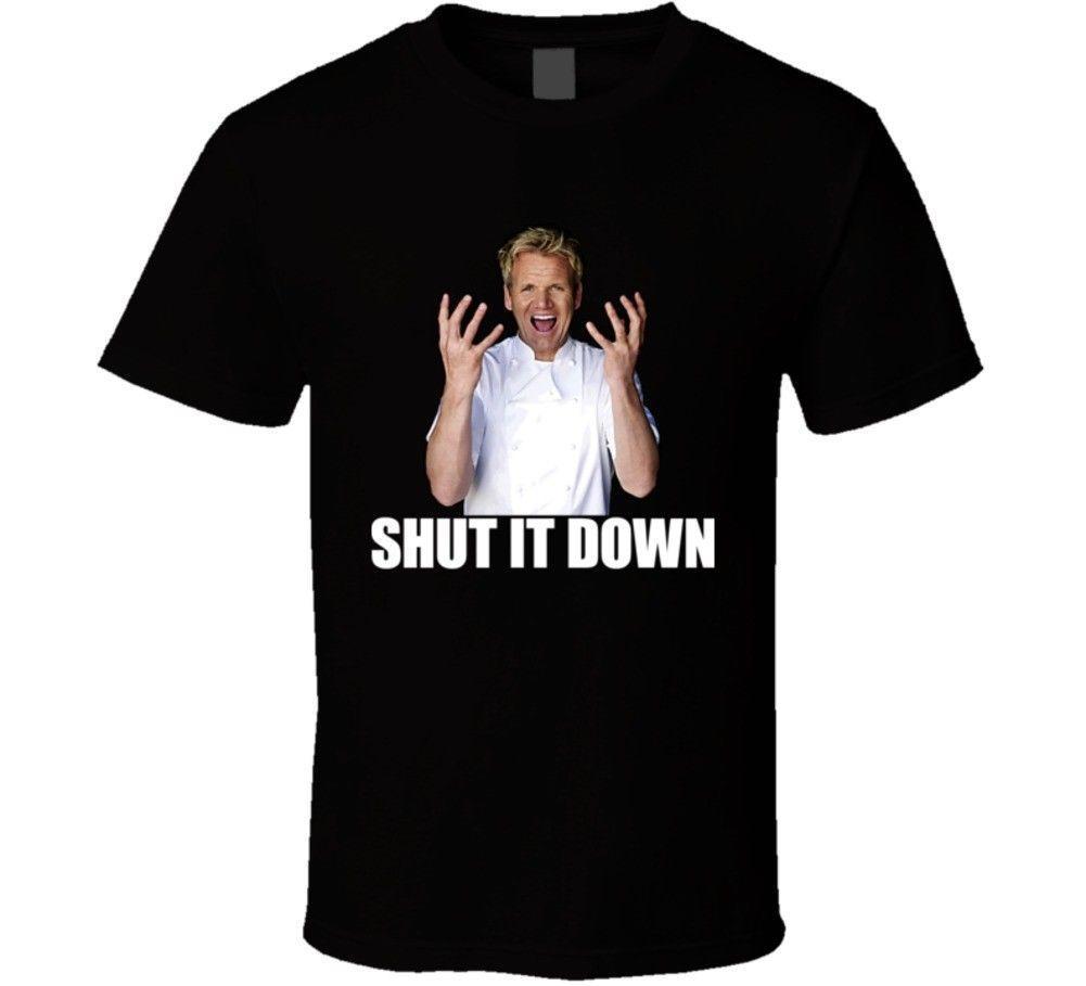 Hell S Kitchen Gordon Ramsay Quote Funny Shut It Down T Shirt Funny 100 Cotton T Shirt Jacket Croatia Leather Tshirt