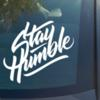 Stay Humble Vinyl Decal Sticker Funny Car Truck JDM racing illest stance