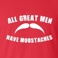 New Funny T- shirt All Great Men Have Moustaches Beard stubbl...