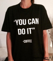 New Women T Shirt You Can Do It Coffee Letters Print Shirt F...