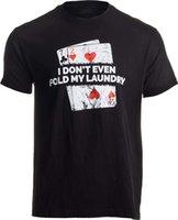 Poker - Çamaşırımı Hatta Katlamıyorum Eğlenceli Kart Oyuncusu Texas EM T-Shirt HOLD