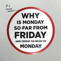 DL- Why is moneday so far from friday and friday so hear to m...