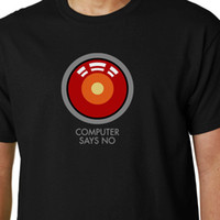 Computer Says No t- shirt HAL 9000 KUBRICK 2001 QUOTE GEEK FU...