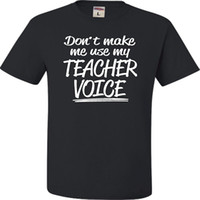 Adult Don' t Make Me Use My Teacher Voice Funny T- Shirt ...