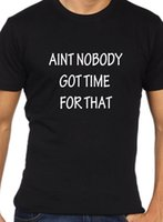 Aint nobody got time for that t shirt funny mens black