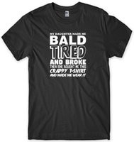 My Daughter Made Me Bald Tired And Broke Mens Funny Unisex T...