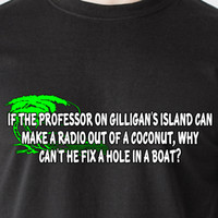 9ce0ea53 New Arrival. If the professor on Gilligan's Island can make a radio Men  Women Unisex Fashion tshirt Free Shipping Funny Cool Top ...