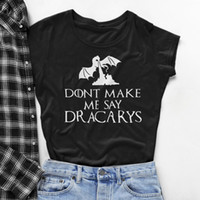 Maglietta Mother of Dragons Non farmi dire Dracarys T-shirt Donna Tv Spettacoli T Shirt Donna Harajuku Top Drop Ship Y190501301