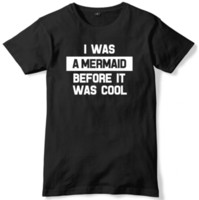 I Was A Mermaid Before It Was Cool Mens Funny Unisex T- Shirt...