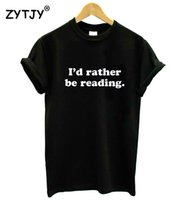 Wholesale read top for sale - I d Rather Be Reading Women tshirt Cotton Casual Funny t shirt For Lady Yong Girl Top Tee Hipster Tumblr ins