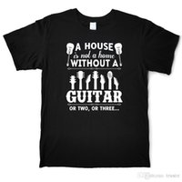 Wholesale guitar without resale online - A HOUSE IS NOT A HOME WITHOUT A GUITAR OR TWO OR THREE T Shirts Male Short Sleeve T Shirt S XL Print Letter Tees