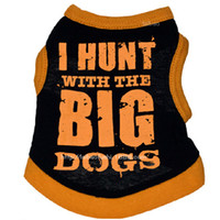 Wholesale Hunting Clothes Wholesale - dog clothes cotton pet dog apparel I HUNT WITH THE BIG DOGS cute vest for dog