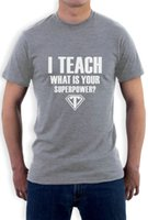 Wholesale funny ideas - New 2017 Fashion I Teach What Is Your Superpower? Gift Idea for Teacher T-Shirt Funny
