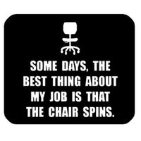 Wholesale Dry Chair - General High Quality Funny Quotes Mouse Pad, Some Days, the Best Thing about My Job is That the Chair Spins Non-Slip Rubber Mousepad Gaming