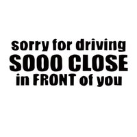 Wholesale Funny Drives - New Product Sorry For Driving Sooo Close In Front Of You Tailgator Funny Car Styling Vinyl Decal Sticker Jdm Accessories