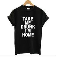Wholesale Te S - Wholesale-New Women & Men T Shirt TAKE ME DRUNK I'M HOME Graphic Tshirts Print Cotton Funny Casual CREW NECK Shirt Lady White Black Top Te