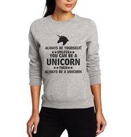 Wholesale Can Sweatshirts - Wholesale- always be yourself unless you can be a unicorn print women sweatshirt pullovers hipster fashion harajuku unicorn lady hoodies