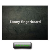 Wholesale Ebony fingerboard for pay difference must order this item togehter with guitar order