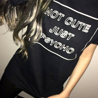 Wholesale Grunge T Shirt - Wholesale- Women Cool Not Cute Just Psycho Tumblr Grunge Style T-Shirt Woman Tee Fashion Tops Street Hippie Punk Womens Tshirt