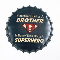 Wholesale Brother Wall Decor - Sometimes Being a Brother Better than a Superman Round Bottle Cap vintage Tin Sign Bar pub home Wall Decor Metal art Poster