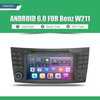 Wholesale Stereo W211 - 1024*600 Quad Core Car DVD Stereo Android 6.0 For Mercedes Benz W211 E-Class CLS C219 Bluetooth gps navigation EW822P6QH